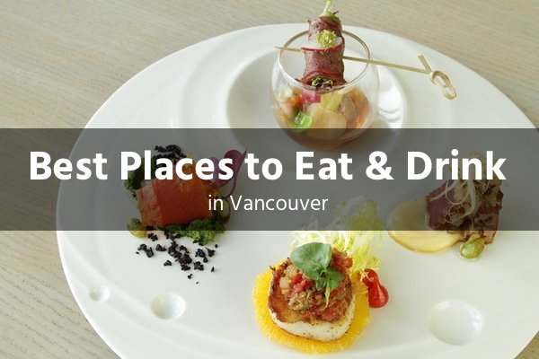 best places to eat and drink in vancouver