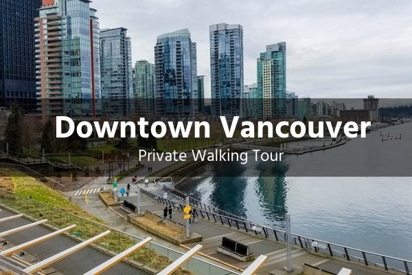 Downtown Vancouver 2hour Private Walking Tour  Boutique Traveler